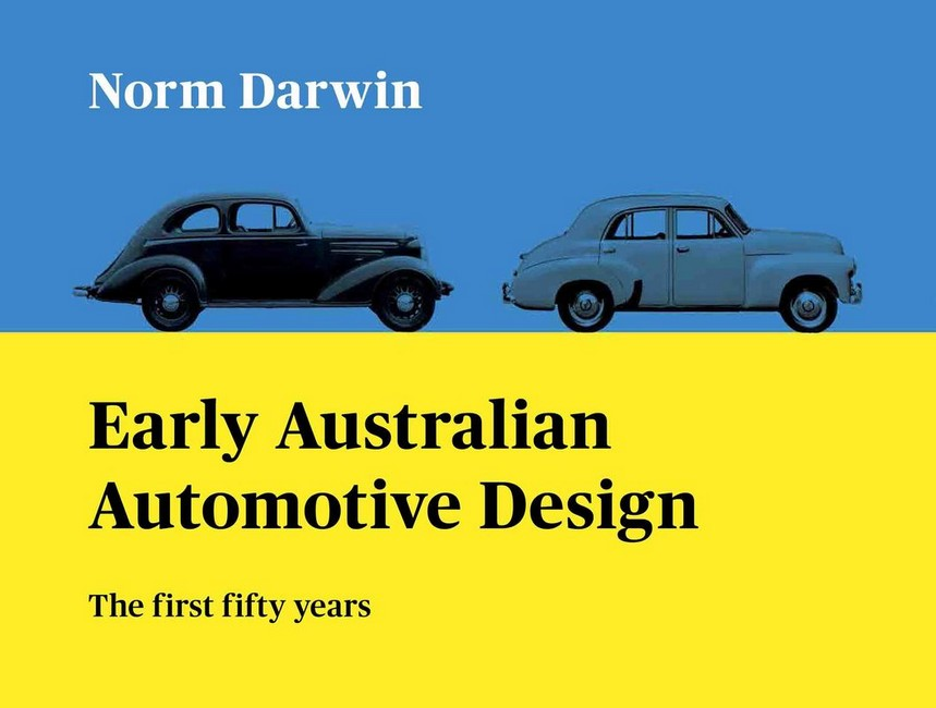EARLY AUSTRALIAN AUTOMOTIVE DESIGN FIRST 50 YEARS , BY DARWIN
